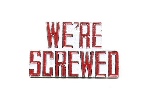 We are screwed Lapel Pin