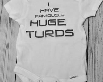 I Have Famously Huge Turds- Baby Onesie and T-Shirt