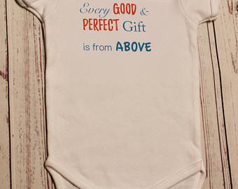 Every Good & Perfect Gift is From Above- Baby Onesie or T-Shirt
