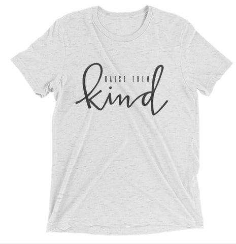 """Raise Them Kind"" White Tri-blend Tee - Mama Love Collective"