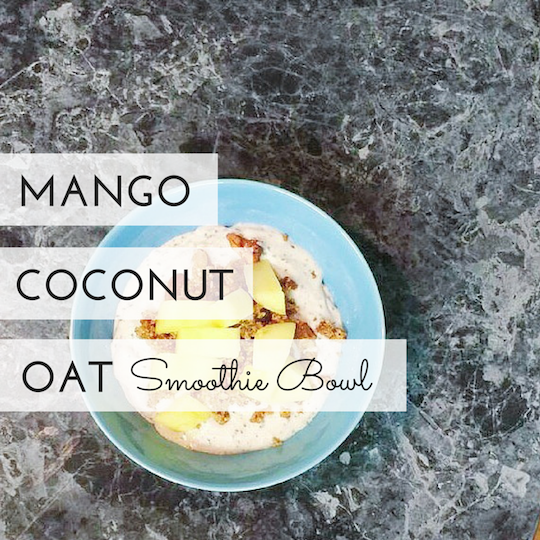 Mango Coconut Oat Smoothie Bowl - Mumberry