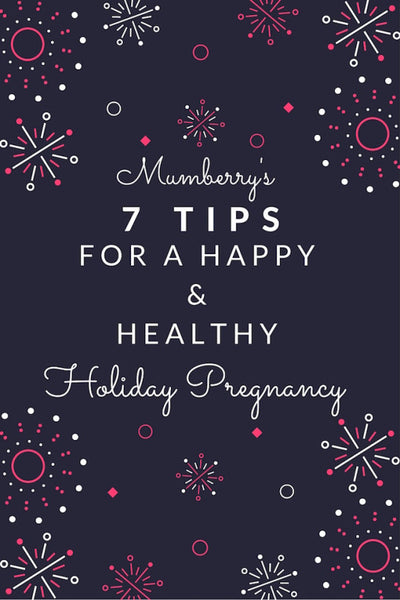 7 Tips to a Happy, Healthy Holiday Pregnancy - Mumberry