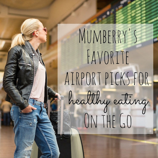 Our Fave Airport Picks + Tips for Healthy Eating On the Go - Mumberry