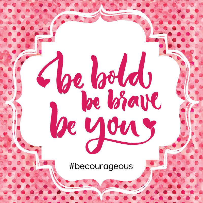 Be Courageous Collection