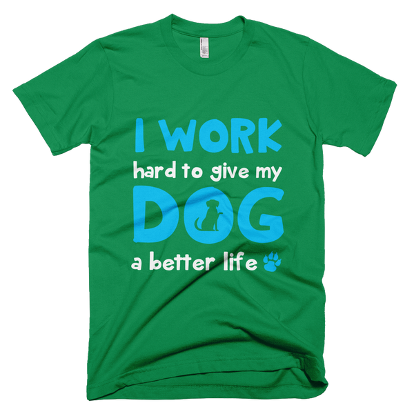 I work hard to give my Dog a better life