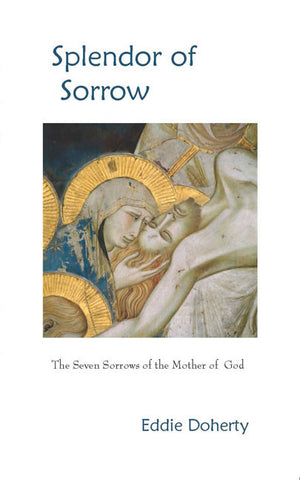 Splendor of Sorrow: The Seven Sorrows of the Mother of God