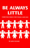 Be Always Little: Christian Fables for Young and Old
