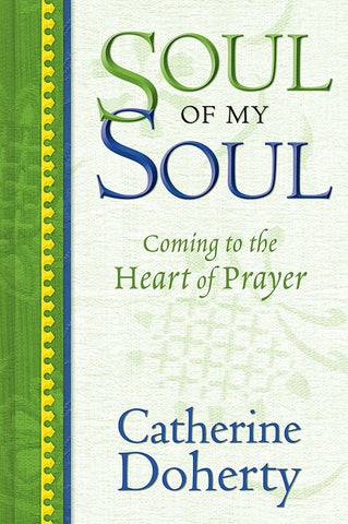 Soul of My Soul: Coming to the Heart of Prayer