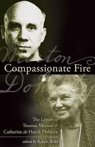 Compassionate Fire: The Letters of Thomas Merton and Catherine de Hueck Doherty