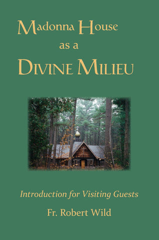 Madonna House as a Divine Milieu: Introduction for Visiting Guests