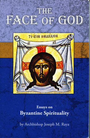 The Face of God: Essays on Byzantine Spirituality - Archbishop Joseph Raya