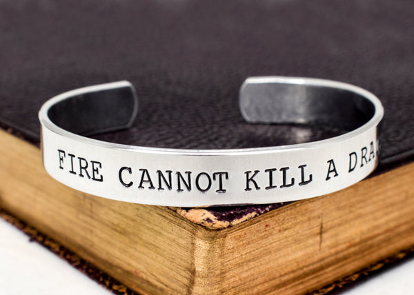 Fire Cannot Kill A Dragon - Game of Thrones - Aluminum Cuff Bracelet - It Came From the Internet