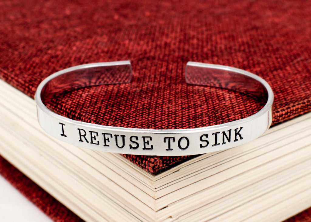 I Refuse to Sink Bracelet -  Affirmations - Aluminum Cuff Bracelet - It Came From the Internet