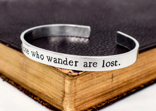 Not All Those Who Wander Are Lost  - Literary Quotes - Inspirational Quotes - Aluminum Cuff Bracelet - It Came From the Internet