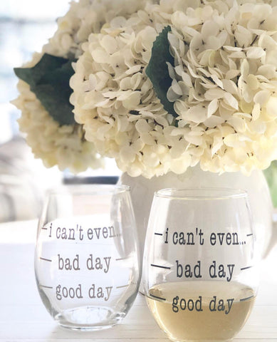 Good Day Bad Day I Can't Stemless Wine Glasses