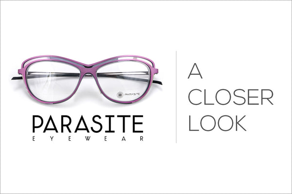 Parasite Eyewear | A Closer Look
