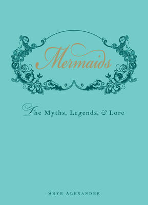 Mermaids; The Myths, Legends, & Lore