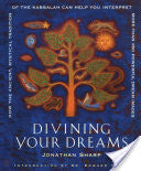 Divining Your Dreams: How the Ancient, Mystical Tradition of the Kabbalah Can Help You