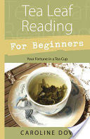 Tea Leaf Reading for Beginnners: Your Fortune in a Teacup