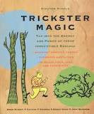 Trickster Magic: Tap Into the Energy and Power of These Irresistible Rascals