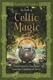 Book of Celtic Magic: Transformative Teachings from the Cauldron of Awen