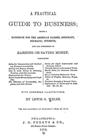 A Practical Guide To Business: Being A Handbook For The American Farmer, Merchant, Mechanic, Investor, And All Concerned In Earning Or Saving Money