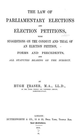 The Law Of Parliamentary Elections And Election Petitions: With Suggestions On The Conduct And Trial Of An Election Petition, Forms And Precedents, And All Statutes Bearing On The Subject