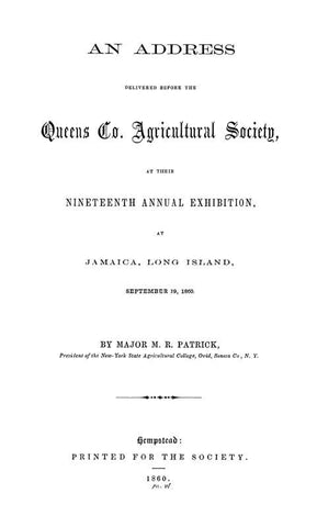 An Address Delivered Before The Queens Co. Agricultural Society, At Their Nineteenth Annual Exhibition, At Jamaica, Long Island, September 19, 1860