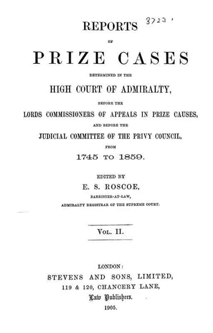Reports Of Prize Cases Determined In The High Court Of Admiralty, Before The Lords Commissioners Of Appeals In Prize Causes, And Before The Judicial Committee Of The Privy Council, From 1745-1859