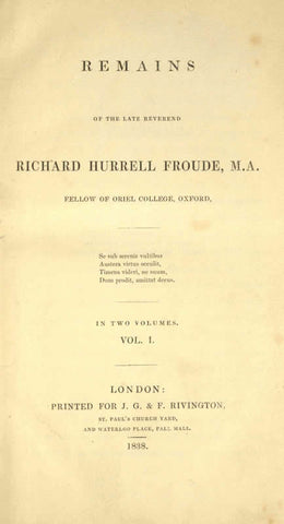 Remains Of The Late Reverend Richard Hurrell Froude, M.A., Fellow Of Oriel College, Oxford Volume 1