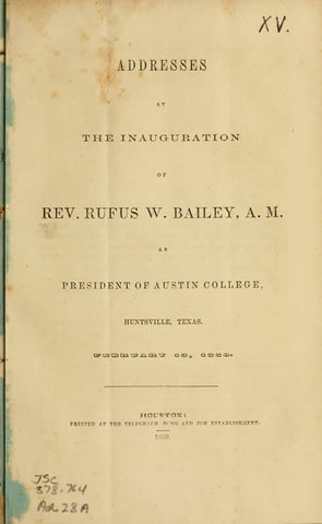Addresses At The Inauguration Of Rev. Rufus W. Bailey, A.M., As President Of Austin College, Huntsville, Texas, February 18, 1859