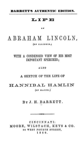 Life Of Abraham Lincoln, Of Illinois. With A Condensed View Of His Most Important Speeches; Also A Sketch Of The Life Of Hannibal Hamlin Of Maine