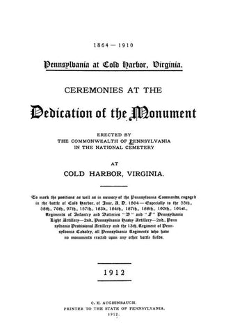 1864-1910, Pennsylvania At Cold Harbor, Virginia: Ceremonies At The Dedication Of The Monument Erected By The Commonwealth Of Pennsylvania In The National Cemetery At Cold Harbor, Virginia - Repressed Publishing - 1