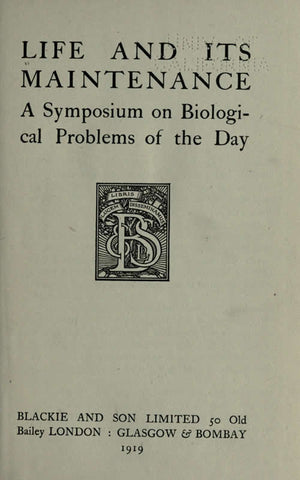 Life And Its Maintenance. A Symposium On Biological Problems Of The Day