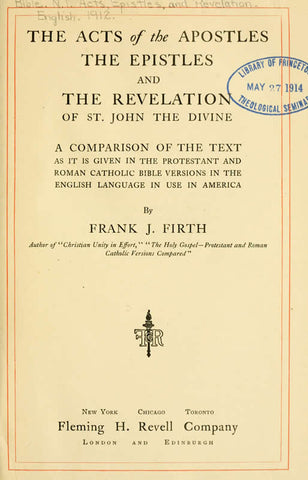 The Acts Of The Apostles, The Epistles, And The Revelation Of St. John The Divine: A Comparison Of The Text As It Is Given In The Protestant And Roman Catholic Bible Versions In The English Language In Use In America