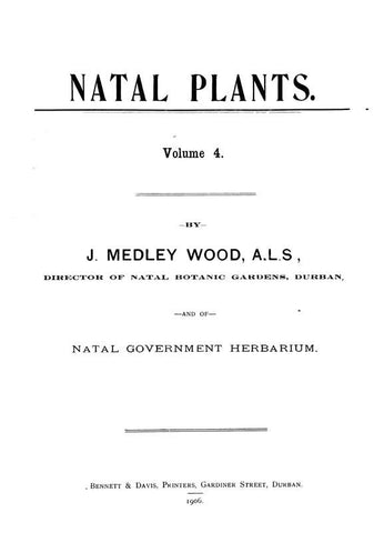 Natal Plants: Descriptions And Figures Of Natal Indigenous Plants, With Notes On Their Distribution, Economic Value, Native Names, &Amp;C., / By J. Medley Wood And Maurice S. Evans. Published Under The Auspices Of Natal Government And Durban Botanic Socie