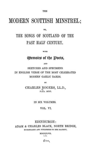The Modern Scottish Minstrel; Or, The Songs Of Scotland Of The Past Half Century, With Memoirs Of The Poets, And Sketches And Specimens In English Verse Of The Most Celebrated Modern Gaelic Bards