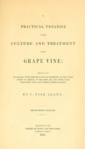 A Practical Treatise On The Culture And Treatment Of The Grape Vine: Embracing Its History, With Directions For Its Treatment, In The United States Of America, In The Open Air, And Under Glass Structures, With And Without Artificial Heat