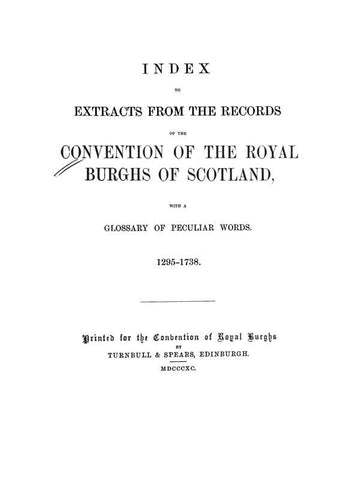 Index To Extracts From The Records Of The Convention Of The Royal Burghs Of Scotland: With A Glossary Of Peculiar Words, 1295-1738