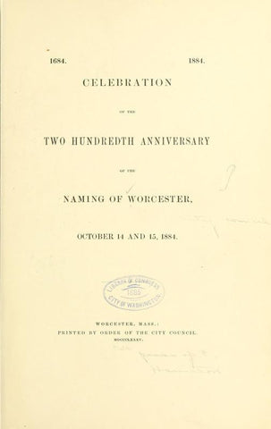 1684. 1884. Celebration Of The Two Hundredth Anniversary Of The Naming Of Worcester, October 14 And 15, 1884 - Repressed Publishing - 1
