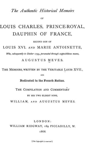 The Authentic Historical Memoirs Of Louis Charles, Prince-Royal, Dauphin Of France, Second Son Of Louis Xvi. And Marie Antoinette, Who, Subsequently To October 1793, Personated Through Supposititious Means, Augustus Meves