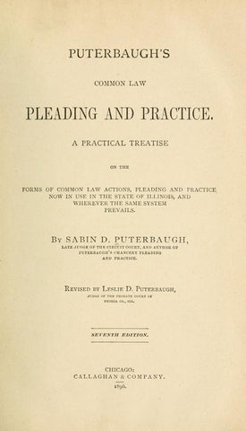 Puterbaugh's Common Law Pleading And Practice. A Practical Treatise On The Forms Of Common Law Actions, Pleading And Practice, Now In Use In The State Of Illinois, And Wherever The Same System Prevails