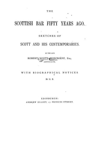 The Scottish Bar Fifty Years Ago: Sketches Of Scott And His Contemporaries
