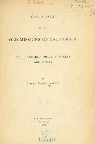 The Story Of The Old Missions Of California; Their Establishment, Progress And Decay