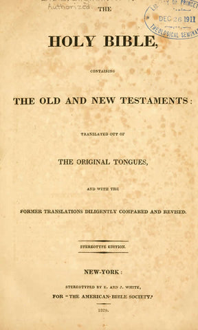 The Holy Bible, Containing The Old And New Testaments: Translated Out Of The Original Tongues, And With The Former Translations Diligently Compared And Revised