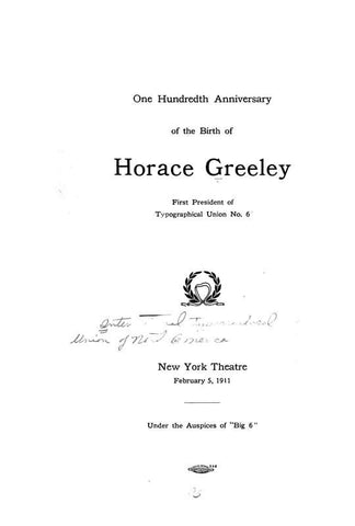 One Hundredth Anniversary Of The Birth Of Horace Greeley, First President Of Typographical Union No. 6, New York Theatre, February 5, 1911
