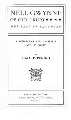 Nell Gwynne Of Old Drury: Our Lady Of Laughter: A Romance Of King Charles Ii And His Court