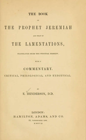 The Book Of The Prophet Jeremiah And That Of The Lamentations: Translated From The Original Hebrew; With A Commentary, Critical, Philological, And Exegetical