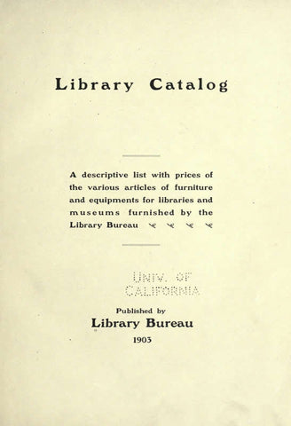 Library Catalog; A Descriptive List With Prices Of The Various Articles Of Furniture And Equipment For Libraries And Museums Furnished By The Library Bureau
