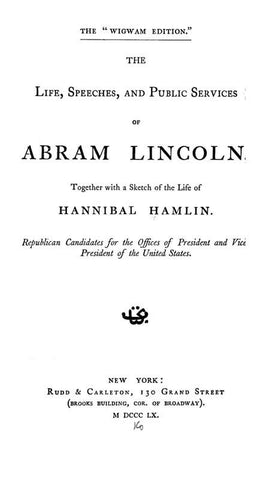 The Life, Speeches, And Public Services Of Abram Sic Lincoln: Together With A Sketch Of The Life Of Hannibal Hamlin: Republican Candidates For The Offices Of President And Vice-President Of The United States